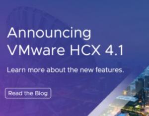 VMware HCX 4.1 announced